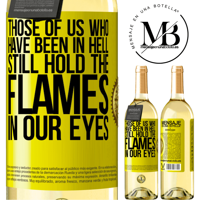 24,95 € Free Shipping | White Wine WHITE Edition Those of us who have been in hell still hold the flames in our eyes Yellow Label. Customizable label Young wine Harvest 2020 Verdejo