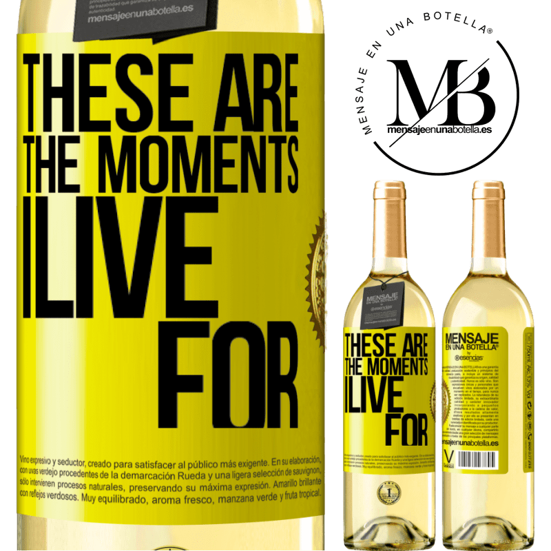 24,95 € Free Shipping | White Wine WHITE Edition These are the moments I live for Yellow Label. Customizable label Young wine Harvest 2020 Verdejo