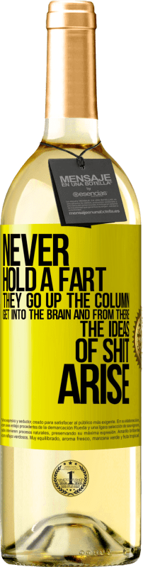 24,95 € Free Shipping | White Wine WHITE Edition Never hold a fart. They go up the column, get into the brain and from there the ideas of shit arise Yellow Label. Customizable label Young wine Harvest 2020 Verdejo