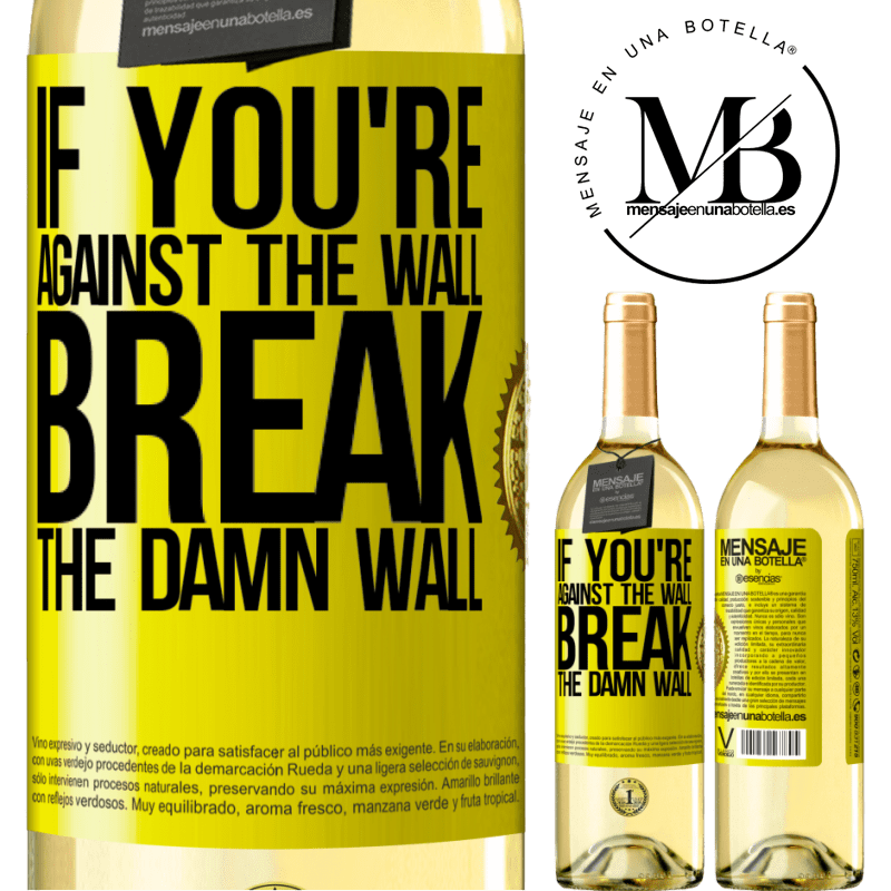 24,95 € Free Shipping   White Wine WHITE Edition If you're against the wall, break the damn wall Yellow Label. Customizable label Young wine Harvest 2020 Verdejo