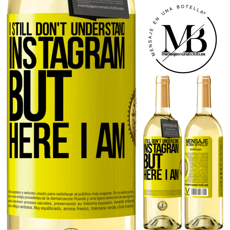 24,95 € Free Shipping | White Wine WHITE Edition I still don't understand Instagram, but here I am Yellow Label. Customizable label Young wine Harvest 2020 Verdejo