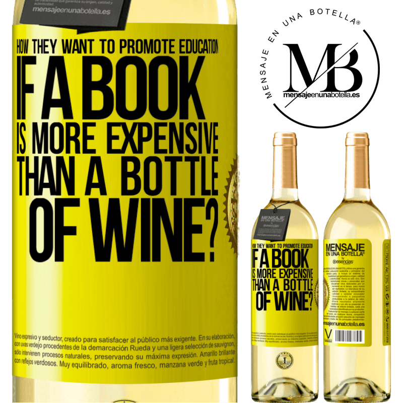 24,95 € Free Shipping | White Wine WHITE Edition How they want to promote education if a book is more expensive than a bottle of wine Yellow Label. Customizable label Young wine Harvest 2020 Verdejo