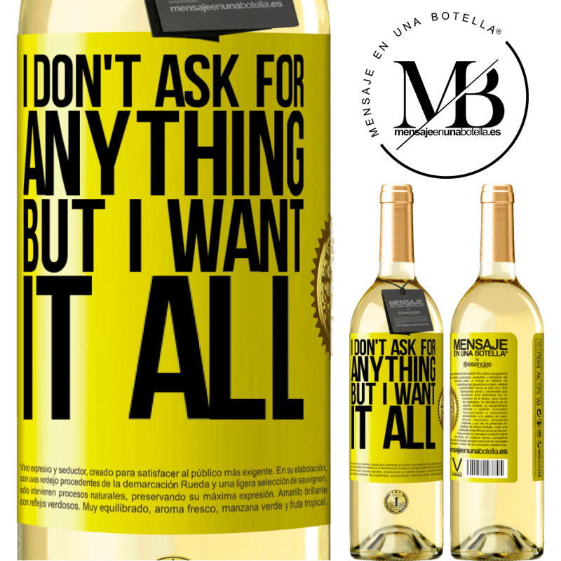 24,95 € Free Shipping   White Wine WHITE Edition I don't ask for anything, but I want it all Yellow Label. Customizable label Young wine Harvest 2020 Verdejo