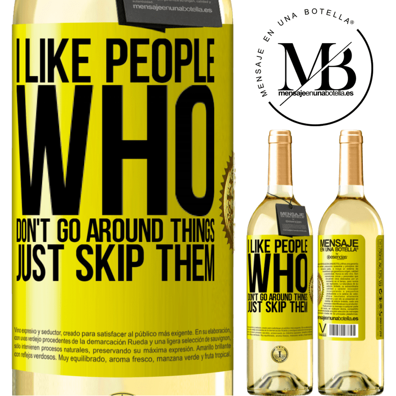 24,95 € Free Shipping | White Wine WHITE Edition I like people who don't go around things, just skip them Yellow Label. Customizable label Young wine Harvest 2020 Verdejo