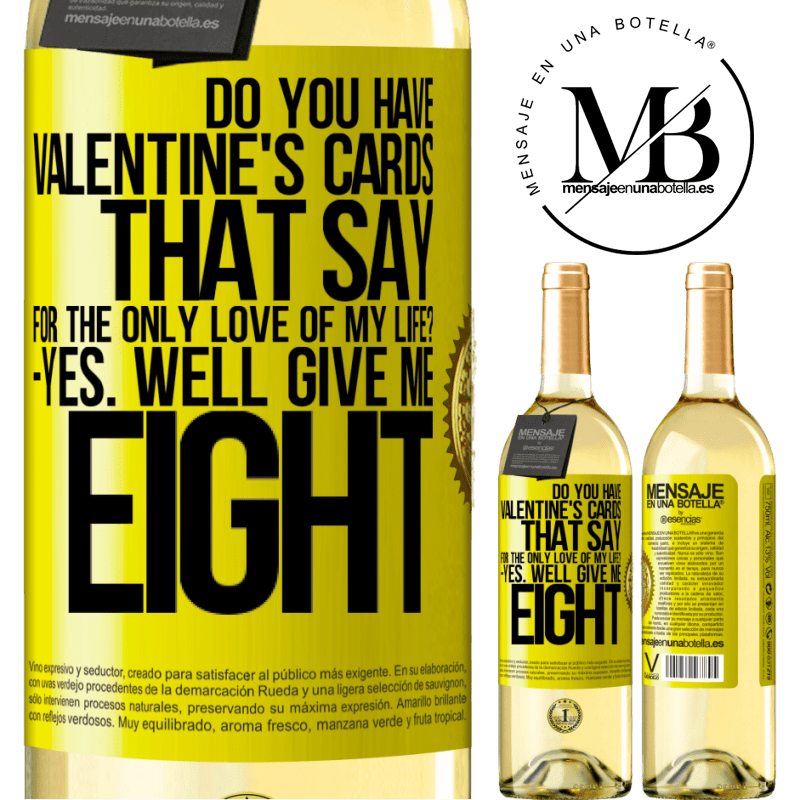 24,95 € Free Shipping   White Wine WHITE Edition Do you have Valentine's cards that say: For the only love of my life? -Yes. Well give me eight Yellow Label. Customizable label Young wine Harvest 2020 Verdejo