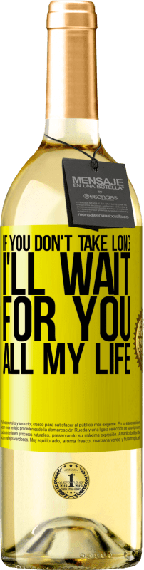 24,95 € Free Shipping   White Wine WHITE Edition If you don't take long, I'll wait for you all my life Yellow Label. Customizable label Young wine Harvest 2020 Verdejo