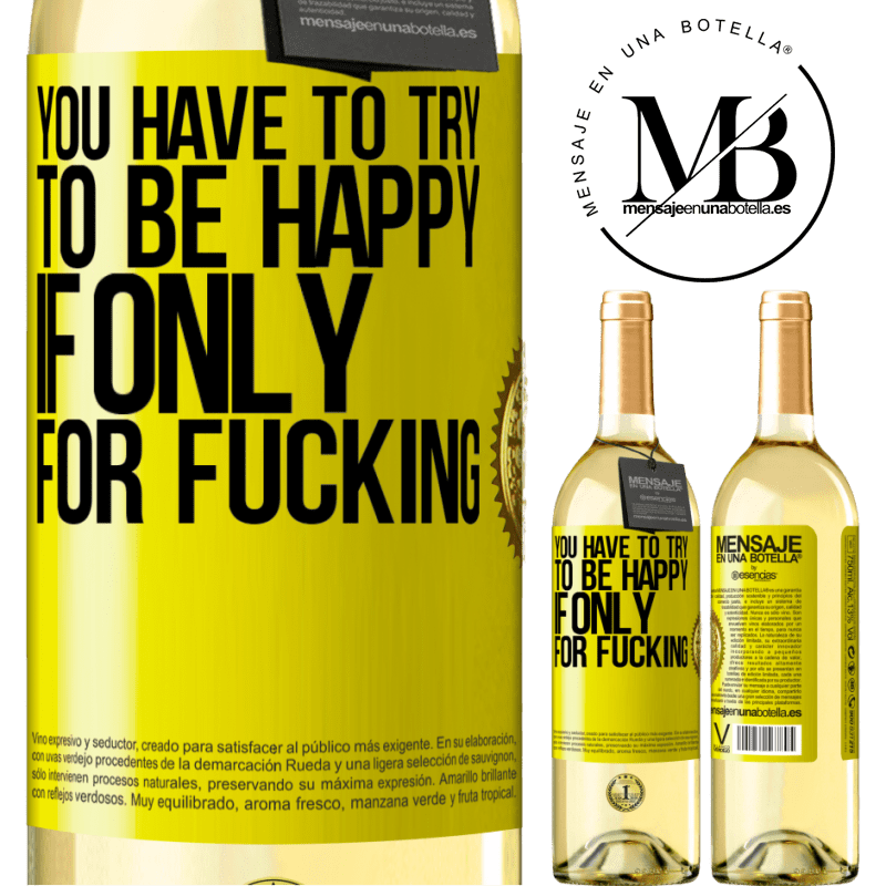 24,95 € Free Shipping   White Wine WHITE Edition You have to try to be happy, if only for fucking Yellow Label. Customizable label Young wine Harvest 2020 Verdejo