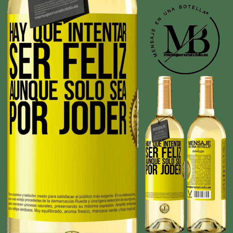 24,95 € Envío gratis | Vino Blanco Edición WHITE Hay que intentar ser feliz, aunque sólo sea por joder Etiqueta Amarilla. Etiqueta personalizable Vino joven Cosecha 2020 Verdejo