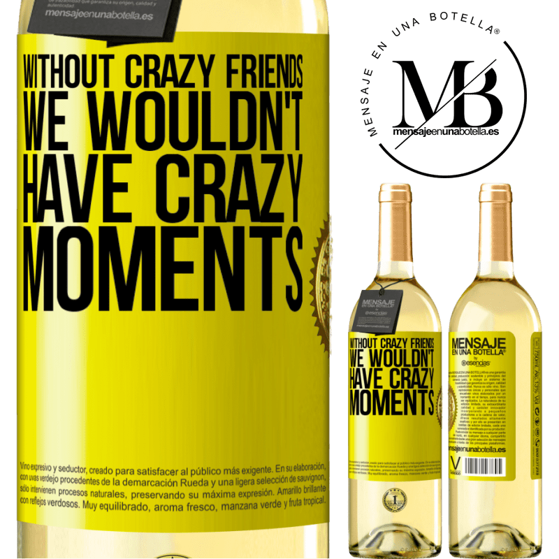 24,95 € Free Shipping | White Wine WHITE Edition Without crazy friends, we wouldn't have crazy moments Yellow Label. Customizable label Young wine Harvest 2020 Verdejo