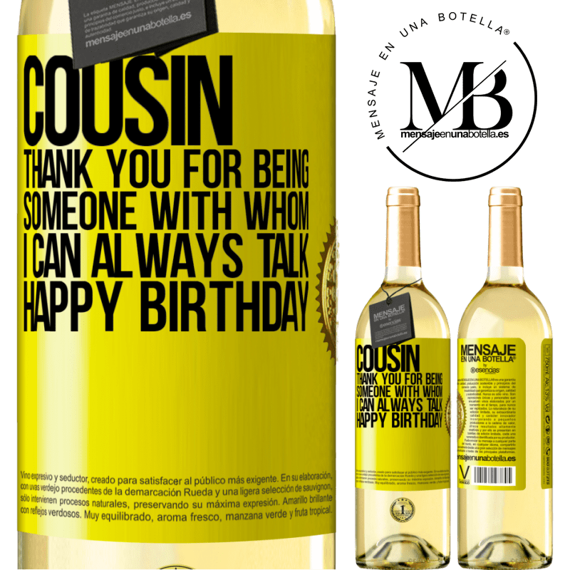 24,95 € Free Shipping | White Wine WHITE Edition Cousin. Thank you for being someone with whom I can always talk. Happy Birthday Yellow Label. Customizable label Young wine Harvest 2020 Verdejo