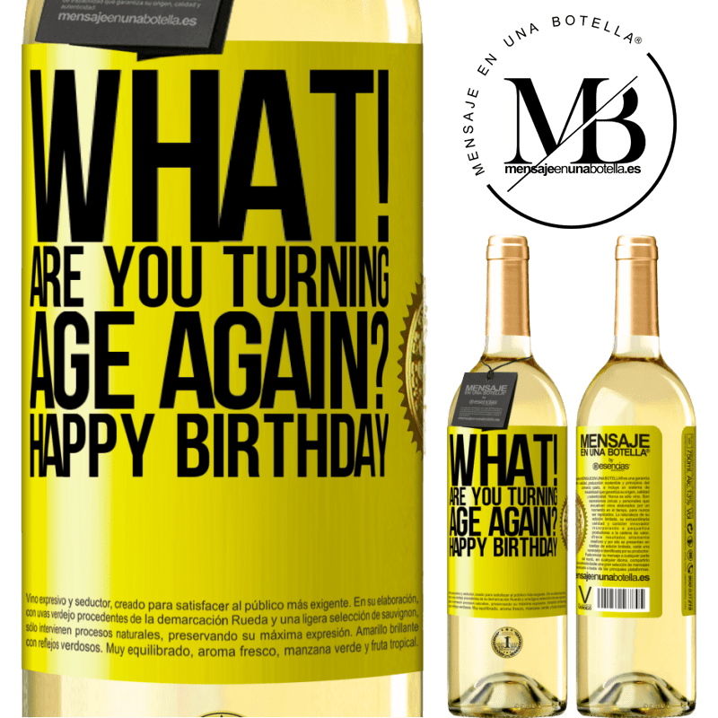 24,95 € Free Shipping | White Wine WHITE Edition What! Are you turning age again? Happy Birthday Yellow Label. Customizable label Young wine Harvest 2020 Verdejo