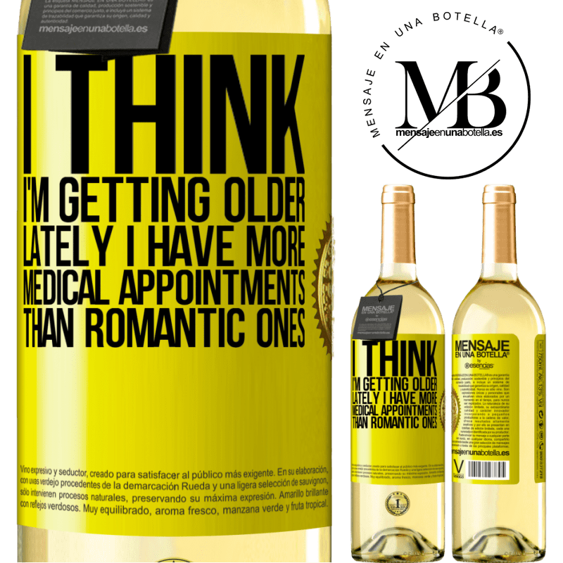 24,95 € Free Shipping | White Wine WHITE Edition I think I'm getting older. Lately I have more medical appointments than romantic ones Yellow Label. Customizable label Young wine Harvest 2020 Verdejo