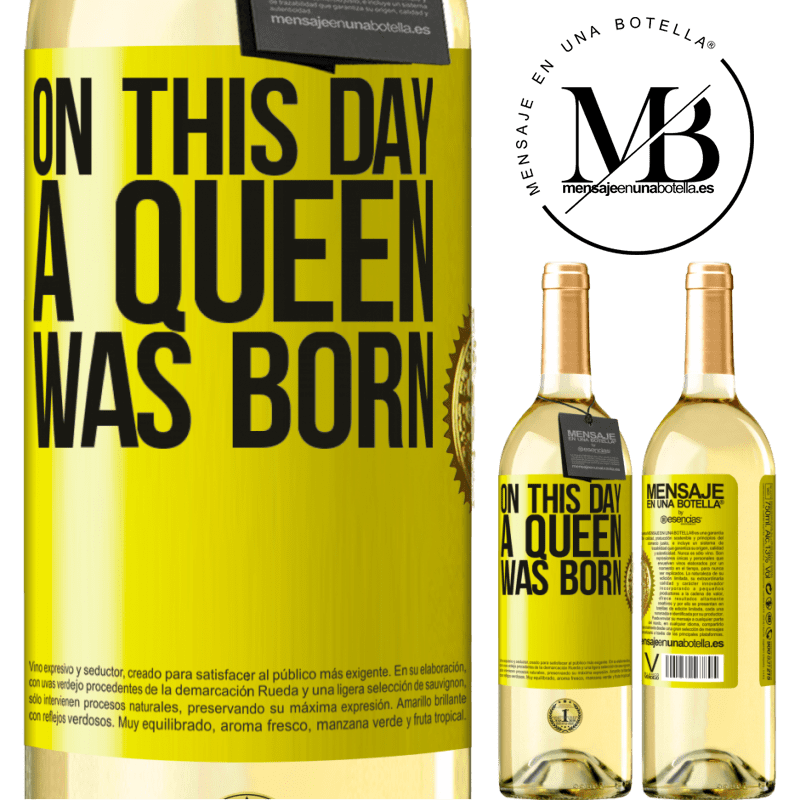 24,95 € Envío gratis | Vino Blanco Edición WHITE On this day a queen was born Etiqueta Amarilla. Etiqueta personalizable Vino joven Cosecha 2020 Verdejo