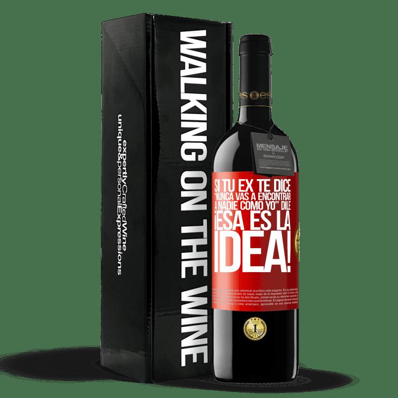 24,95 € Envoi gratuit   Vin rouge Édition RED Crianza 6 Mois Si votre ex dit vous ne trouverez jamais personne comme moi, dites-lui que c'est l'idée! Étiquette Rouge. Étiquette personnalisable Vieillissement en fûts de chêne 6 Mois Récolte 2018 Tempranillo