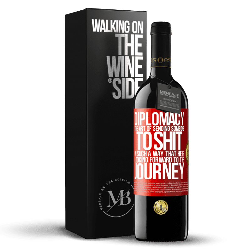 24,95 € Free Shipping | Red Wine RED Edition Crianza 6 Months Diplomacy. The art of sending someone to shit in such a way that he is looking forward to the journey Red Label. Customizable label Aging in oak barrels 6 Months Harvest 2018 Tempranillo
