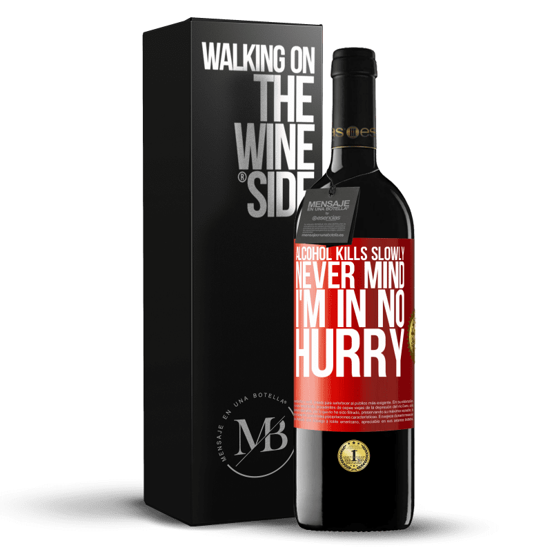 24,95 € Free Shipping   Red Wine RED Edition Crianza 6 Months Alcohol kills slowly ... Never mind, I'm in no hurry Red Label. Customizable label Aging in oak barrels 6 Months Harvest 2018 Tempranillo
