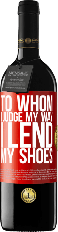 24,95 € Free Shipping | Red Wine RED Edition Crianza 6 Months To whom I judge my way, I lend my shoes Red Label. Customizable label Aging in oak barrels 6 Months Harvest 2018 Tempranillo