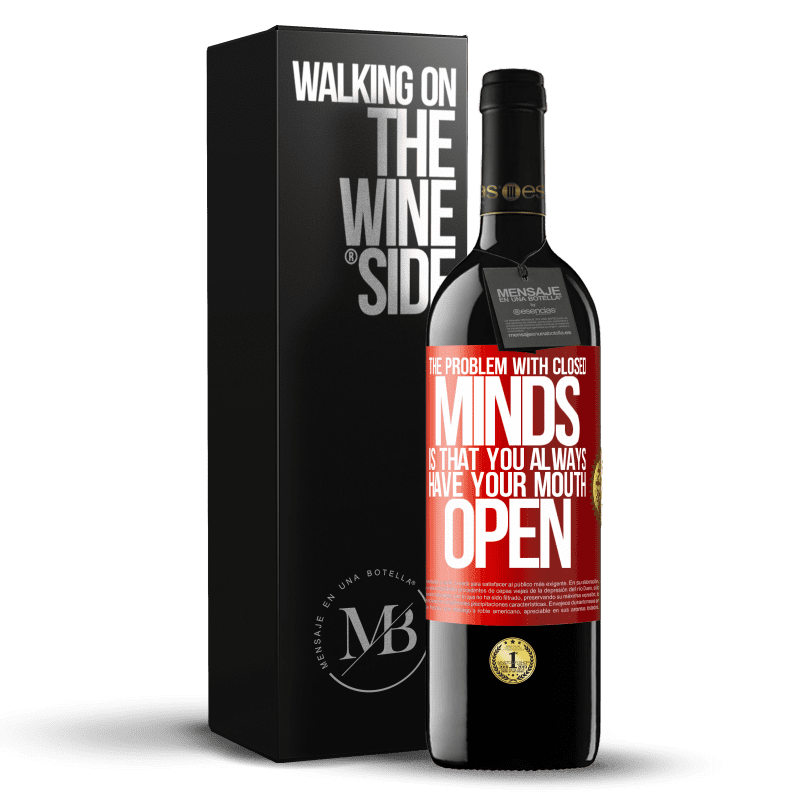 24,95 € Free Shipping | Red Wine RED Edition Crianza 6 Months The problem with closed minds is that you always have your mouth open Red Label. Customizable label Aging in oak barrels 6 Months Harvest 2018 Tempranillo