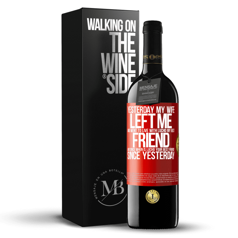 24,95 € Free Shipping | Red Wine RED Edition Crianza 6 Months Yesterday my wife left me and went to live with Lucho, my best friend. And since when is Lucho your best friend? Since Red Label. Customizable label Aging in oak barrels 6 Months Harvest 2018 Tempranillo