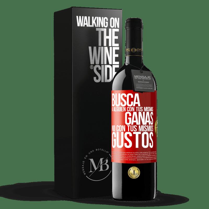 24,95 € Envoi gratuit | Vin rouge Édition RED Crianza 6 Mois Cherchez quelqu'un avec votre même désir, pas avec vos mêmes goûts Étiquette Rouge. Étiquette personnalisable Vieillissement en fûts de chêne 6 Mois Récolte 2018 Tempranillo
