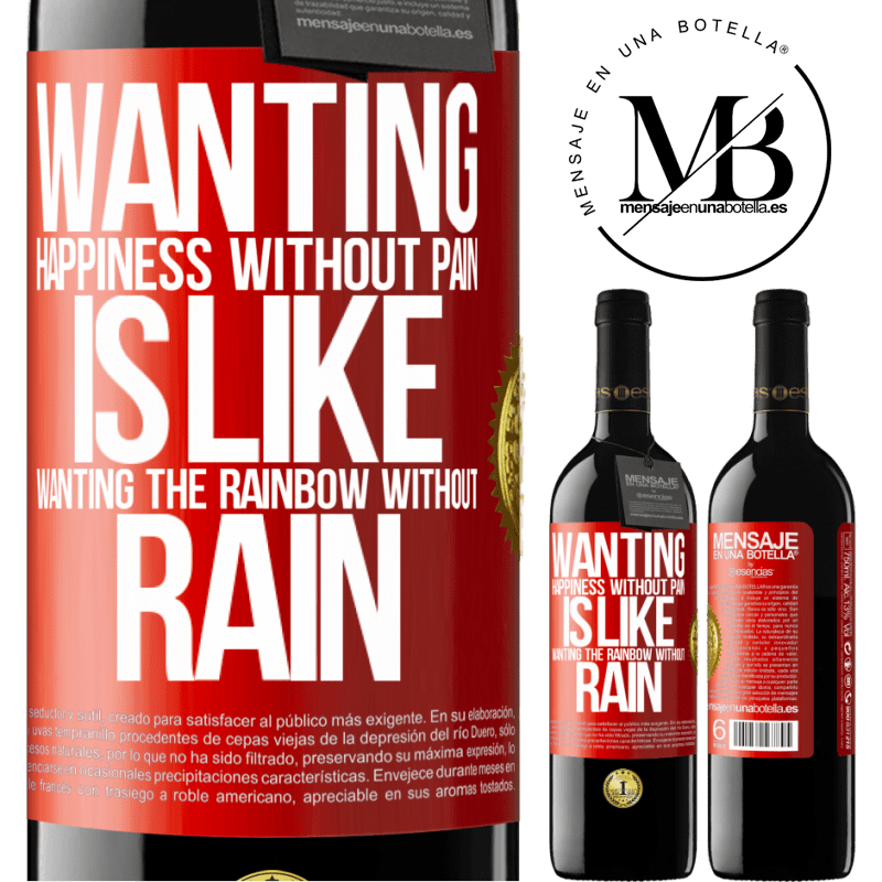 24,95 € Free Shipping | Red Wine RED Edition Crianza 6 Months Wanting happiness without pain is like wanting the rainbow without rain Red Label. Customizable label Aging in oak barrels 6 Months Harvest 2018 Tempranillo