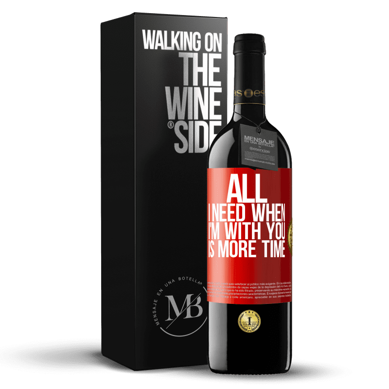 24,95 € Free Shipping | Red Wine RED Edition Crianza 6 Months All I need when I'm with you is more time Red Label. Customizable label Aging in oak barrels 6 Months Harvest 2018 Tempranillo