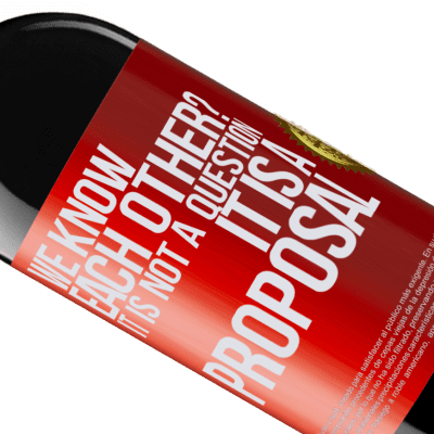 Unique & Personal Expressions. «We know each other? It is not a question, it is a proposal» RED Edition Crianza 6 Months