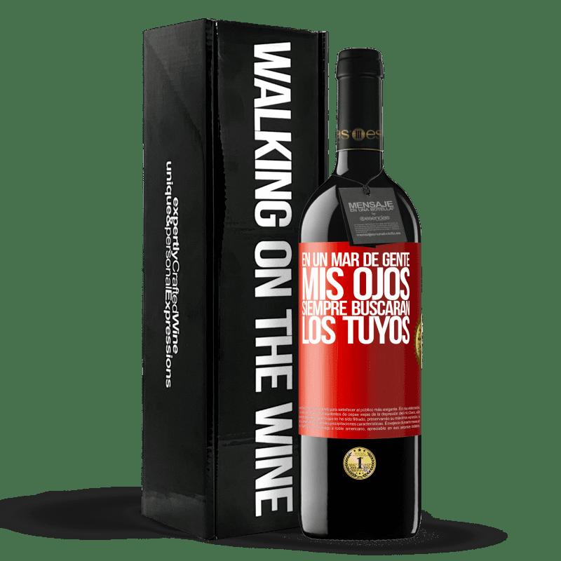 24,95 € Envoi gratuit   Vin rouge Édition RED Crianza 6 Mois Dans une mer de gens, mes yeux chercheront toujours les vôtres Étiquette Rouge. Étiquette personnalisable Vieillissement en fûts de chêne 6 Mois Récolte 2018 Tempranillo