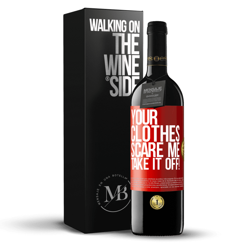 24,95 € Free Shipping | Red Wine RED Edition Crianza 6 Months Your clothes scare me. Take it off! Red Label. Customizable label Aging in oak barrels 6 Months Harvest 2018 Tempranillo