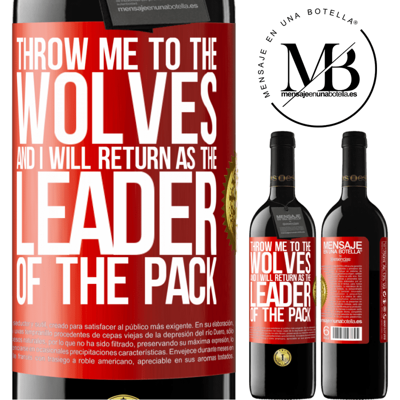 24,95 € Free Shipping | Red Wine RED Edition Crianza 6 Months throw me to the wolves and I will return as the leader of the pack Red Label. Customizable label Aging in oak barrels 6 Months Harvest 2018 Tempranillo