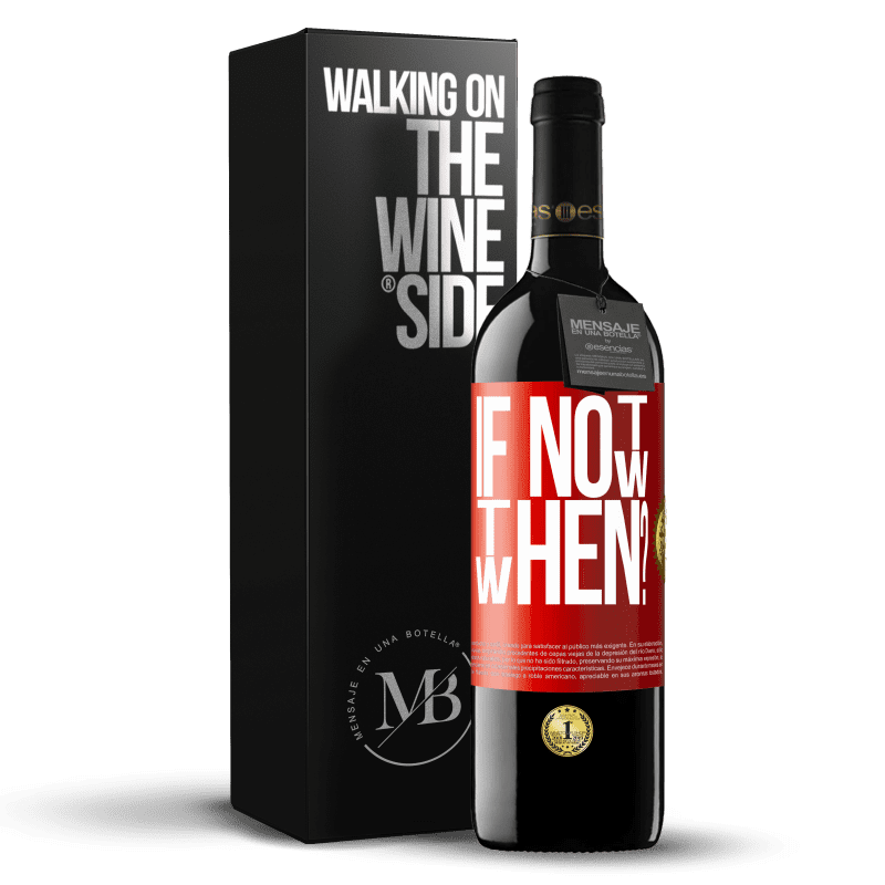 24,95 € Free Shipping   Red Wine RED Edition Crianza 6 Months If Not Now, then When? Red Label. Customizable label Aging in oak barrels 6 Months Harvest 2018 Tempranillo