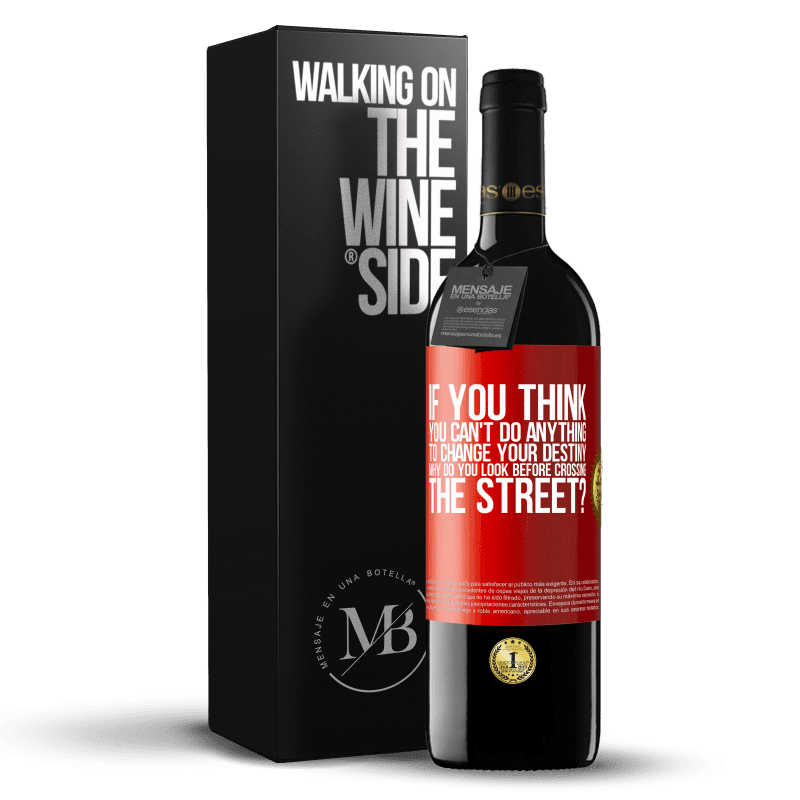24,95 € Free Shipping | Red Wine RED Edition Crianza 6 Months If you think you can't do anything to change your destiny, why do you look before crossing the street? Red Label. Customizable label Aging in oak barrels 6 Months Harvest 2018 Tempranillo
