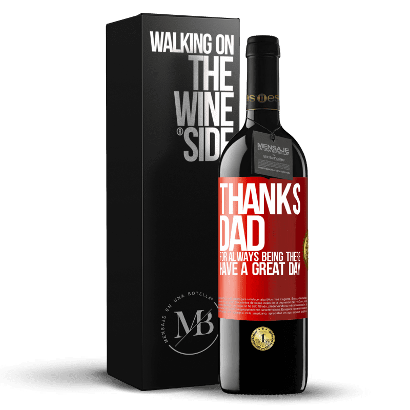 24,95 € Free Shipping | Red Wine RED Edition Crianza 6 Months Thanks dad, for always being there. Have a great day Red Label. Customizable label Aging in oak barrels 6 Months Harvest 2018 Tempranillo