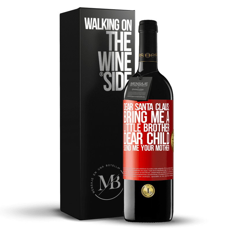 24,95 € Free Shipping | Red Wine RED Edition Crianza 6 Months Dear Santa Claus: Bring me a little brother. Dear child, send me your mother Red Label. Customizable label Aging in oak barrels 6 Months Harvest 2018 Tempranillo