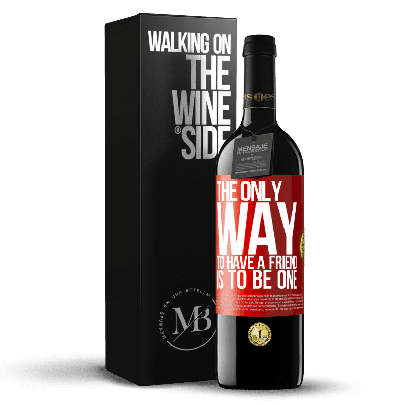 24,95 € Free Shipping   Red Wine RED Edition Crianza 6 Months The only way to have a friend is to be one Red Label. Customizable label Aging in oak barrels 6 Months Harvest 2018 Tempranillo