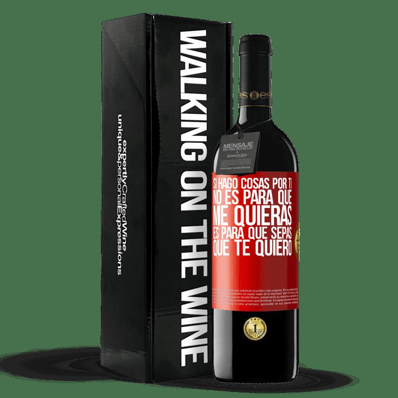 24,95 € Envoi gratuit | Vin rouge Édition RED Crianza 6 Mois Si je fais des choses pour toi, ce n'est pas à toi de m'aimer. C'est pour toi de savoir que je t'aime Étiquette Rouge. Étiquette personnalisable Vieillissement en fûts de chêne 6 Mois Récolte 2018 Tempranillo
