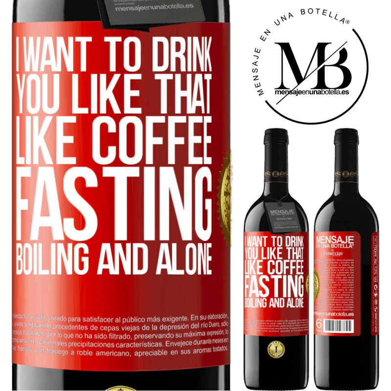 24,95 € Free Shipping | Red Wine RED Edition Crianza 6 Months I want to drink you like that, like coffee. Fasting, boiling and alone Red Label. Customizable label Aging in oak barrels 6 Months Harvest 2018 Tempranillo