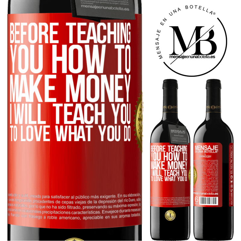 24,95 € Free Shipping | Red Wine RED Edition Crianza 6 Months Before teaching you how to make money, I will teach you to love what you do Red Label. Customizable label Aging in oak barrels 6 Months Harvest 2018 Tempranillo
