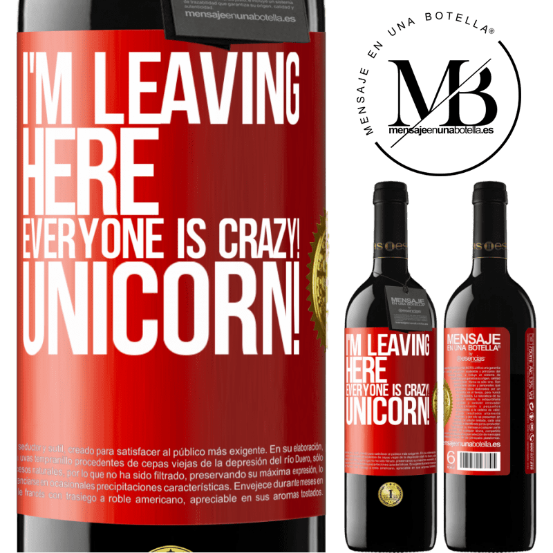 24,95 € Free Shipping | Red Wine RED Edition Crianza 6 Months I'm leaving here, everyone is crazy! Unicorn! Red Label. Customizable label Aging in oak barrels 6 Months Harvest 2018 Tempranillo