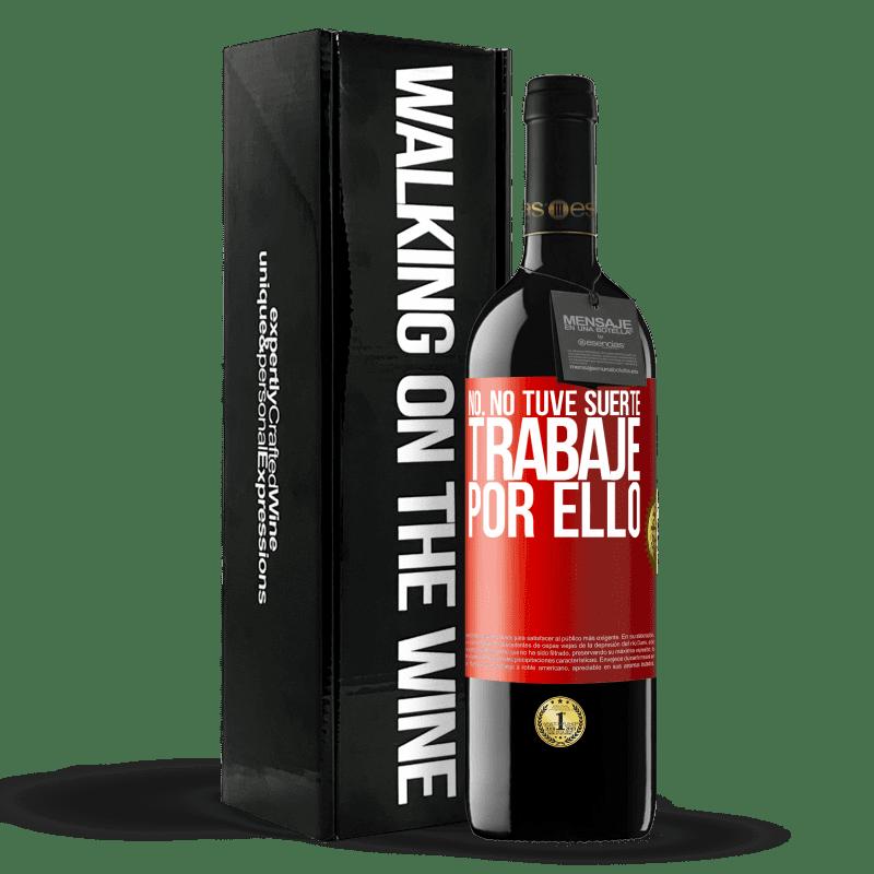 24,95 € Envoi gratuit   Vin rouge Édition RED Crianza 6 Mois Non, je n'ai pas eu de chance, j'ai travaillé pour ça Étiquette Rouge. Étiquette personnalisable Vieillissement en fûts de chêne 6 Mois Récolte 2018 Tempranillo
