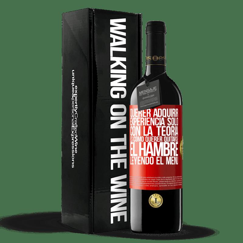 24,95 € Envoi gratuit | Vin rouge Édition RED Crianza 6 Mois Vouloir acquérir de l'expérience avec la théorie seule, c'est comme vouloir mourir de faim en lisant le menu Étiquette Rouge. Étiquette personnalisable Vieillissement en fûts de chêne 6 Mois Récolte 2018 Tempranillo