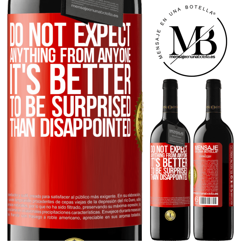 24,95 € Free Shipping | Red Wine RED Edition Crianza 6 Months Do not expect anything from anyone. It's better to be surprised than disappointed Red Label. Customizable label Aging in oak barrels 6 Months Harvest 2018 Tempranillo