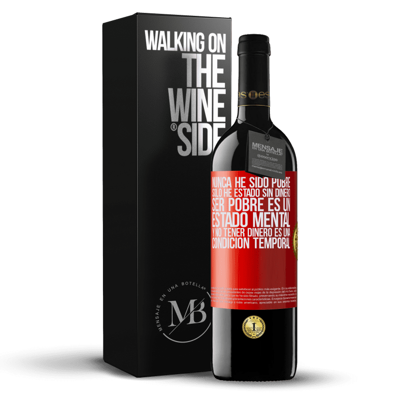 24,95 € Free Shipping | Red Wine RED Edition Crianza 6 Months I've never been poor, I've only been without money. Being poor is a state of mind, and not having money is a temporary Red Label. Customizable label Aging in oak barrels 6 Months Harvest 2018 Tempranillo