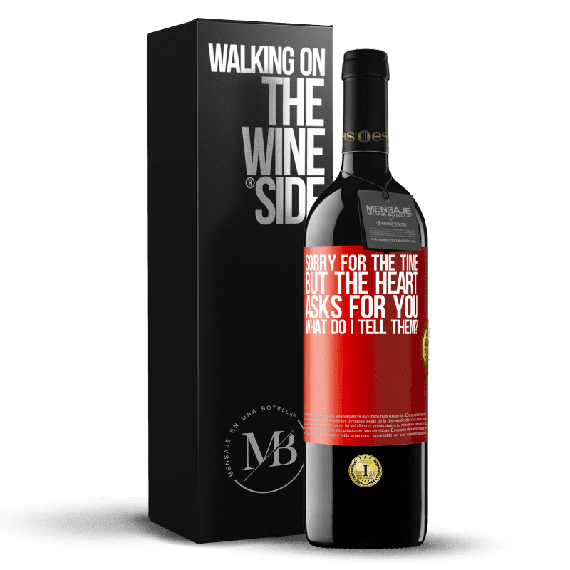 24,95 € Free Shipping   Red Wine RED Edition Crianza 6 Months Sorry for the time, but the heart asks for you. What do I tell them? Red Label. Customizable label Aging in oak barrels 6 Months Harvest 2018 Tempranillo
