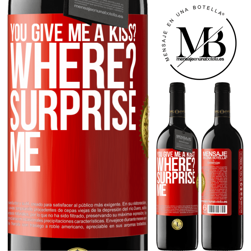24,95 € Free Shipping | Red Wine RED Edition Crianza 6 Months you give me a kiss? Where? Surprise me Red Label. Customizable label Aging in oak barrels 6 Months Harvest 2018 Tempranillo