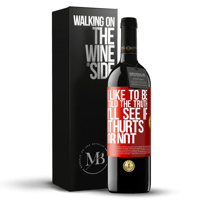 24,95 € Free Shipping | Red Wine RED Edition Crianza 6 Months I like to be told the truth, I'll see if it hurts or not Red Label. Customizable label Aging in oak barrels 6 Months Harvest 2018 Tempranillo