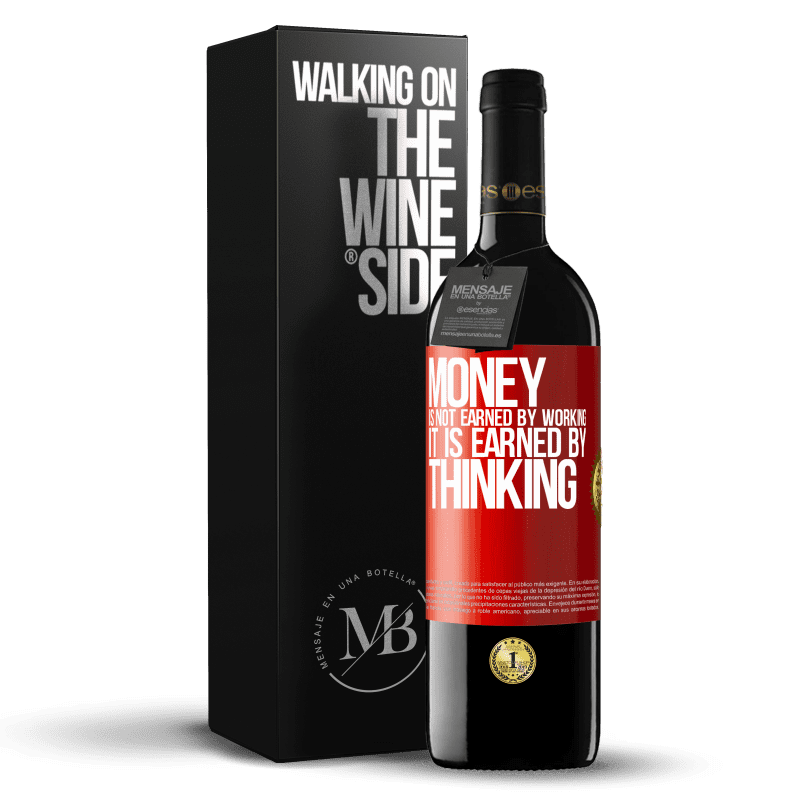 24,95 € Free Shipping | Red Wine RED Edition Crianza 6 Months Money is not earned by working, it is earned by thinking Red Label. Customizable label Aging in oak barrels 6 Months Harvest 2018 Tempranillo