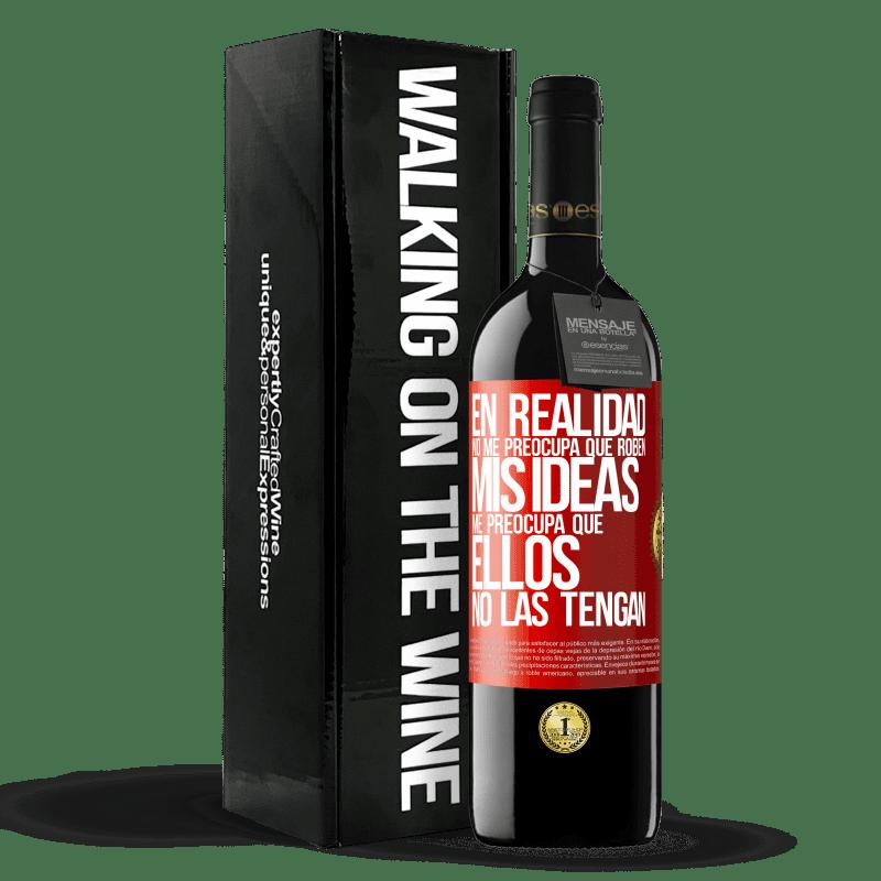 24,95 € Envoi gratuit   Vin rouge Édition RED Crianza 6 Mois Je m'en fiche qu'ils volent mes idées, je crains qu'ils ne les aient pas Étiquette Rouge. Étiquette personnalisable Vieillissement en fûts de chêne 6 Mois Récolte 2018 Tempranillo