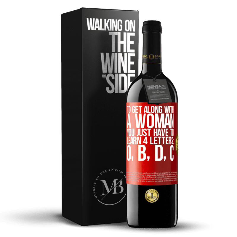 24,95 € Free Shipping | Red Wine RED Edition Crianza 6 Months To get along with a woman, you just have to learn 4 letters: O, B, D, C Red Label. Customizable label Aging in oak barrels 6 Months Harvest 2018 Tempranillo