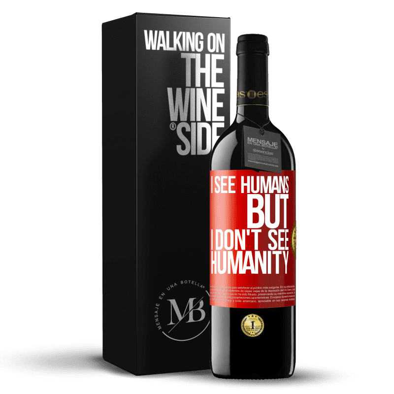 24,95 € Free Shipping | Red Wine RED Edition Crianza 6 Months I see humans, but I don't see humanity Red Label. Customizable label Aging in oak barrels 6 Months Harvest 2018 Tempranillo